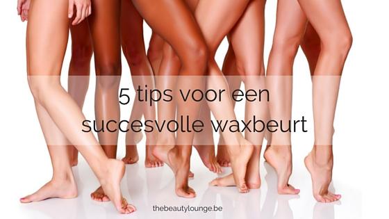 5 Tips Voor Een Succesvolle Waxbeurt.