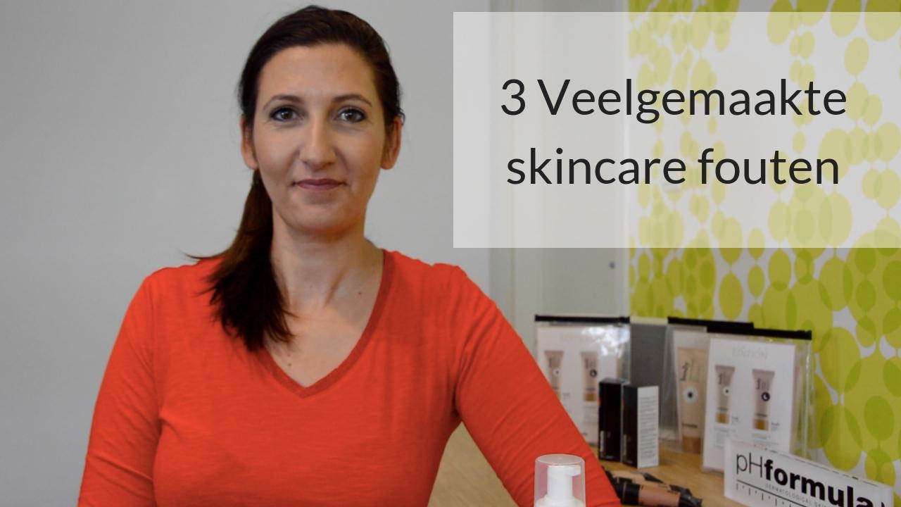 3 Veelgemaakte Skincare Fouten